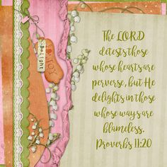 The LORD detests those whose hearts are perverse, but He delights in those whose ways are blameless. Proverbs 11:20    Stacked papers: Aunt Lily by Kristmess Designs