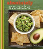A whole book of Avocado recipes...need we say more? Absolutely Avocados by Gaby Dalkin