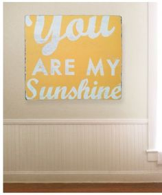 You Are My Sunshine Wall Art. I have seen this phrase may times but this has to be my favorite with the yellow background.