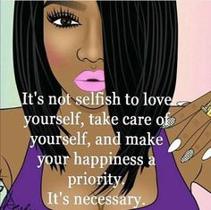Not selfish to love yourself . Diva Quotes, Fact Quotes, Wisdom Quotes, True Quotes, Motivational Quotes, Inspirational Quotes, True Sayings, Black Women Quotes, Black Women Art