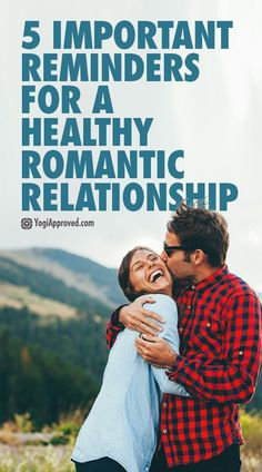 5 Important Reminders for a Healthy Romantic Relationship
