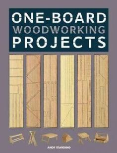 """Woodworking Tips One-Board Woodworking Projects: Woodworking from the Scrap Pile - """"""""This book is a clearly illustrated, practical guide to building fabulously functional household projects from a single plank of wood""""""""-- Easy Woodworking Projects, Popular Woodworking, Woodworking Furniture, Diy Wood Projects, Fine Woodworking, Furniture Projects, Wood Crafts, Woodworking Classes, Woodworking Beginner"""