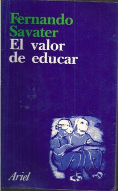 SAVATER, F., El valor de educar, Barcelona: Ed. Ariel, 1997 [37 SAV val]. Cada vez que se mencionan las grandes inquietudes de nuestro tiempo -el racismo, la intolerancia, la violencia, el abuso de drogas, etc.- se llega a la misma conclusión: son temas que deben afrontarse desde la escuela. Pero también sabemos que en casi todos los países se habla de crisis de la educación y reina el desconcierto entre los profesores, los padres y los propios alumnos…