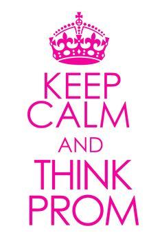 keep calm and think prom #promgirl #motto #quote