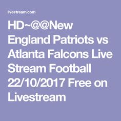 HD~@@New England Patriots vs Atlanta Falcons Live Stream Football 22/10/2017 Free on Livestream