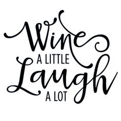 Wine a little laugh a lot. ___Silhouette Design Store - View Design wine a little laugh a lot phrase