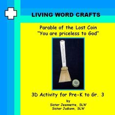 """Parable of the Lost Coin 3D Pre-K to Gr. 3Children will enjoy sweeping the coin which says """"You are priceless to God"""".  The bible quote goes on the handle. You may want to purchase the URL resources we have gathered from YouTube.  We find they are an invaluable tool in presenting the stories in the bible. Living Word Crafts on https://www.teacherspayteachers.com/Store/Living-Word-Crafts"""