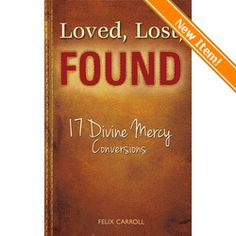 Loved, Lost, Found:17 Divine Mercy Conversions | The Catholic Company