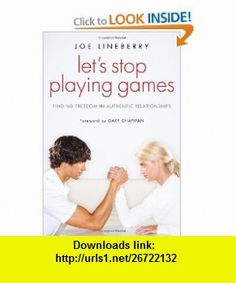 Lets Stop Playing Games Finding Freedom in Authentic Relationships (9781610974813) Joe Lineberry, Gary Chapman , ISBN-10: 1610974816  , ISBN-13: 978-1610974813 ,  , tutorials , pdf , ebook , torrent , downloads , rapidshare , filesonic , hotfile , megaupload , fileserve