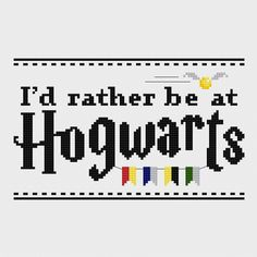 """Harry Potter """"I'd Rather Be At Hogwarts"""" Cross Stitch Pattern PDF Instant Download by pixelsinstitches on Etsy https://www.etsy.com/listing/289132703/harry-potter-id-rather-be-at-hogwarts"""