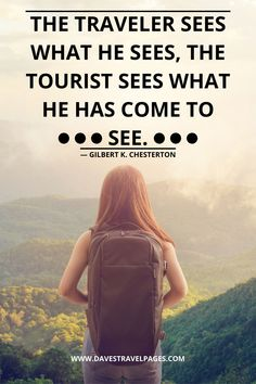 Quotes for Travelers: The traveler sees what he sees, the tourist sees what he has come to see. Get Outdoors, The Great Outdoors, Trekking Quotes, Weekend Breaks, Day Trip, Outdoor Travel, Travel Quotes, Travel Inspiration, Inspirational Quotes