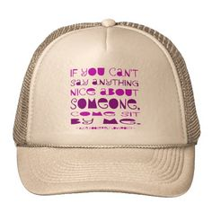 """Can't Say Anything Nice Hat -- Design on #TruckerHat reads, """"If you can't say anything nice about someone, come sit by me."""" #SitByMe For more like this go to http://www.zazzle.com/laughstuff/gifts?cg=196396386554033163&238656250999501047&tc=PinHatsPODGuild"""