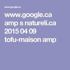 www.google.ca amp s natureli.ca 2015 04 09 tofu-maison amp