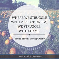 Brené Brown quote from Daring Greatly, where we struggle with perfectionism - shame