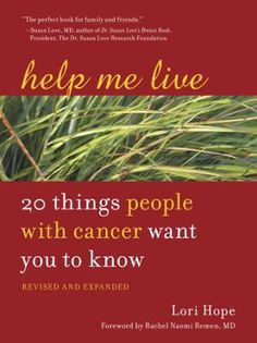 Help Me Live, Revised by Lori Hope, Click to Start Reading eBook, Almost all of us know someone with cancer.And, of course, we want nothing more than to offer comfort