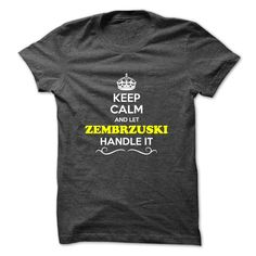 [New tshirt name printing] Keep Calm and Let ZEMBRZUSKI Handle it  Shirts of week  Hey if you are ZEMBRZUSKI then this shirt is for you. Let others just keep calm while you are handling it. It can be a great gift too.  Tshirt Guys Lady Hodie  SHARE and Get Discount Today Order now before we SELL OUT  Camping 4th fireworks tshirt happy july agent handle it and i must go tee shirts calm and let zembrzuski handle itacz keep calm and let garbacz handle italm garayeva