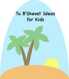 How to Teach Your Students About Tu Bshevat, The Jewish New Year of the Trees