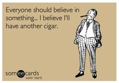 I believe I'll have another cigar...
