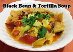 Great Black Bean and Tortilla Soup recipe perfect for meatless Monday ...
