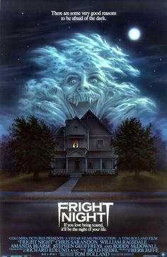 FRIGHT NIGHT- Quintessential 80's horror film, with just the right amount of humor.
