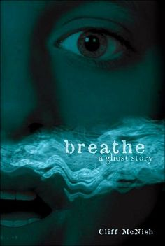 2008 Nominee - Breathe: A Ghost Story, by Cliff McNish