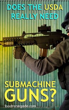 Does the USDA Really Need Submachine Guns? - This is an agency tasked with regulating agriculture…and they asked for submachine guns. My question: Why would an agency created to regulate farmers require automatic weapons? #health #food #foodnews #USDA #submachineguns #farmtoconsumerlegaldefensefund #newbill
