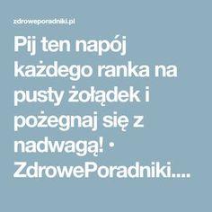 Pij ten napój każdego ranka na pusty żołądek i pożegnaj się z nadwagą! • ZdrowePoradniki.pl: Informacje medyczne i porady zdrowotne. Website, Fitness
