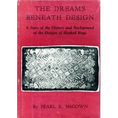 Peal McGown's first book, The Dreams Beneath the Design: a story of the history and background of the design of hooked rugs, first published 1939.