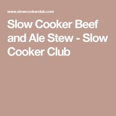 Slow Cooker Beef and Ale Stew - Slow Cooker Club