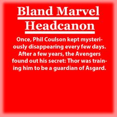 Bland Marvel Headcanons [New] — Once, Phil Coulson kept mysteriously disappearing...