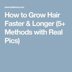 How to Grow Hair Faster & Longer (5+ Methods with Real Pics)