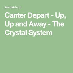 Canter Depart - Up, Up and Away - The Crystal System
