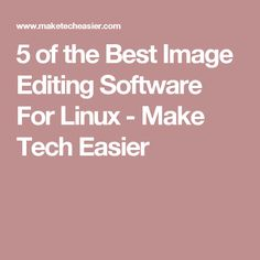 5 of the Best Image Editing Software For Linux - Make Tech Easier