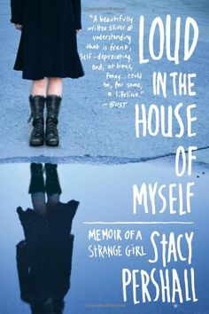Loud in the House of Myself: Memoir of a Strange Girl by Stacy Pershall,http://www.amazon.com/dp/0393340791/ref=cm_sw_r_pi_dp_l03ntb19CWBWZDTP