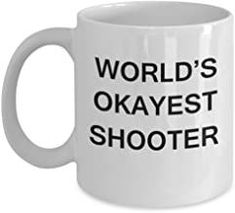 World's Okayest Shooter - White Porcelain Coffee Cup,Premium 11 oz Funny Mugs White coffee cup Gifts Ideas