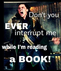 Don't Ever Interrupt Me While I'm Reading a Book - Tom Hiddleston as Loki I Love Books, Good Books, Books To Read, My Books, Library Books, Book Memes, Book Quotes, Book Of Life, The Book
