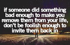 Don't be foolish enough to invite them back in