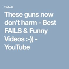 These guns now don't harm - Best FAILS & Funny Videos :-)) - YouTube
