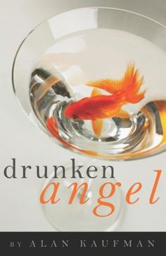 """In """"Drunken Angel,"""" author and poet Alan Kaufman digs deep into the reality of addiction, mental illness and recovery in his own life."""