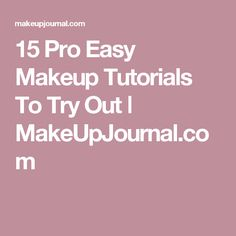 15 Pro Easy Makeup Tutorials To Try Out ǀ MakeUpJournal.com