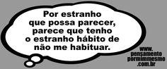Pensamento por mim mesmo - As Frases de Fabian Balbinot: 05/03/13 - Hábito estranho