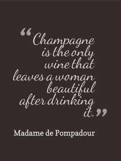 """Champagne is the only wine that leaves a woman beautiful after drinking it."" - Quote by Madame de Pompadour the official chief mistress of Louis XV Cocktail Original, Champagne Quotes, Madame Pompadour, Just Wine, Champagne Taste, Champagne Gifts, Champagne Brunch, Cheap Champagne, Champagne Drinks"