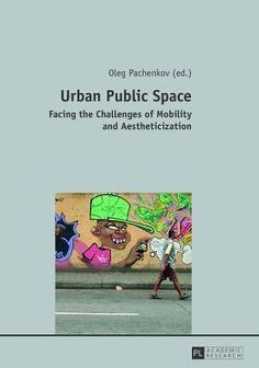 Urban Public Space: Facing the Challenges of Mobility and Aestheticization