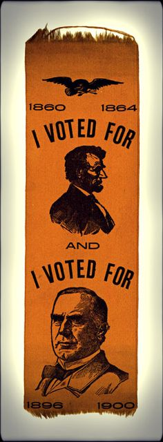 I Voted for Lincoln and I Voted for McKinley. A William McKinley for President ribbon from 1900, meant to be worn by someone who voted for Abraham Lincoln in 1860 and 1864, and for McKinley in 1896. Ribbon from Heritage Auctions (HA.com)