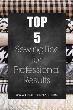 Sewing Tips for Professional Results                                                                                                                                                                                 More