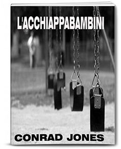L'Acchiappabambini (Italian Edition) by Conrad Jones, http://www.amazon.co.uk/dp/B00O8AG728/ref=cm_sw_r_pi_dp_aX-mub1E1G4WJ