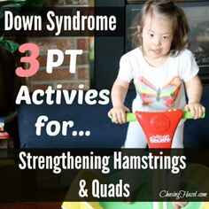 PT activities to help promote strengthening of the hamstrings and quads for children. Our daughter Hazel does them. She has Down syndrome