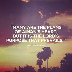 I just want to be WHERE GOD WANTS ME TO BE. Because that is where I know we will be happy, at peace & safe.  I will wait on Him!  I trust The plans he has for us!  Jeremiah 29:11  His purpose shall prevail!  Proverbs 16:9
