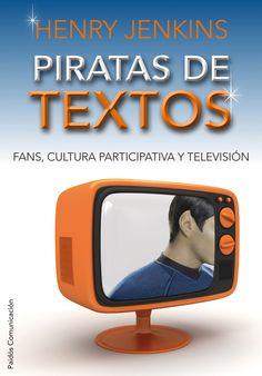 Piratas de textos : fans, cultura participativa y televisión / Henry Jenkins ; [traducción de Alicia Capel Tatjer]