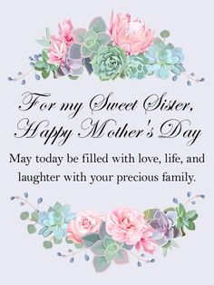 Send Free For my Sweet Sister - Happy Mother's Day Card to Loved Ones on Birthday & Greeting Cards by Davia. It's free, and you also can use your own customized birthday calendar and birthday reminders. Mother's Day For Sister, Happy Mothers Day Sister, Happy Mothers Day Images, My Sweet Sister, Mothers Day May, Mothers Day Poems, Happy Mother Day Quotes, Mother Day Wishes, Mothers Day Cards